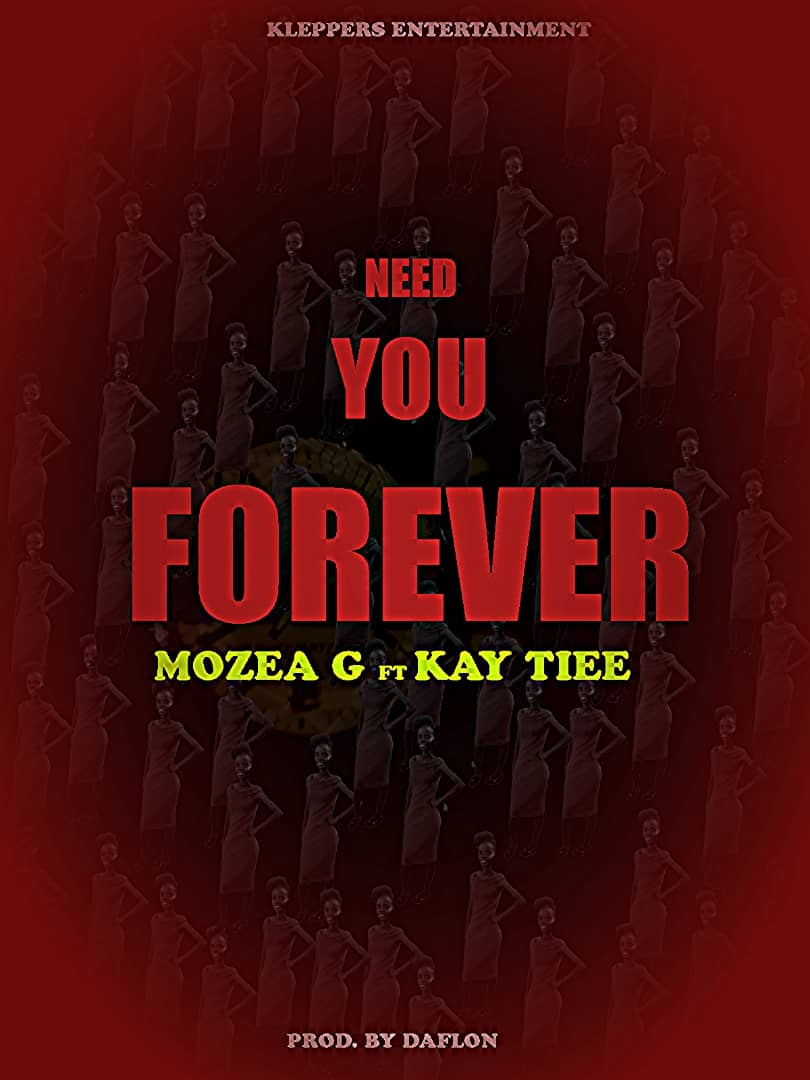 Mozea-G-I-Need-You-Forever-Ft-Kay-Tiee-Prod-by-Daflon