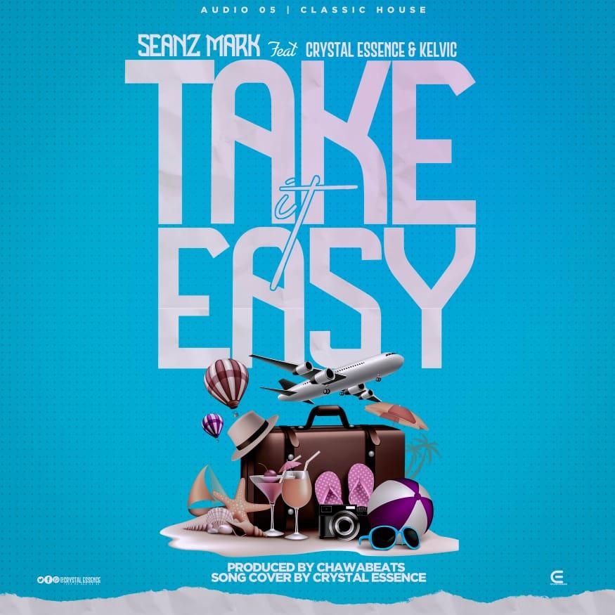 Seanz-Mark-Take-it-easy-Ft-Crystal-Essence-Kelvic-Prod-by-Chawa-Beats.