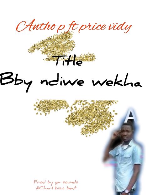 Antho-P-Bby-Ndiwe-Wekha-Ft-Prince-Vidy
