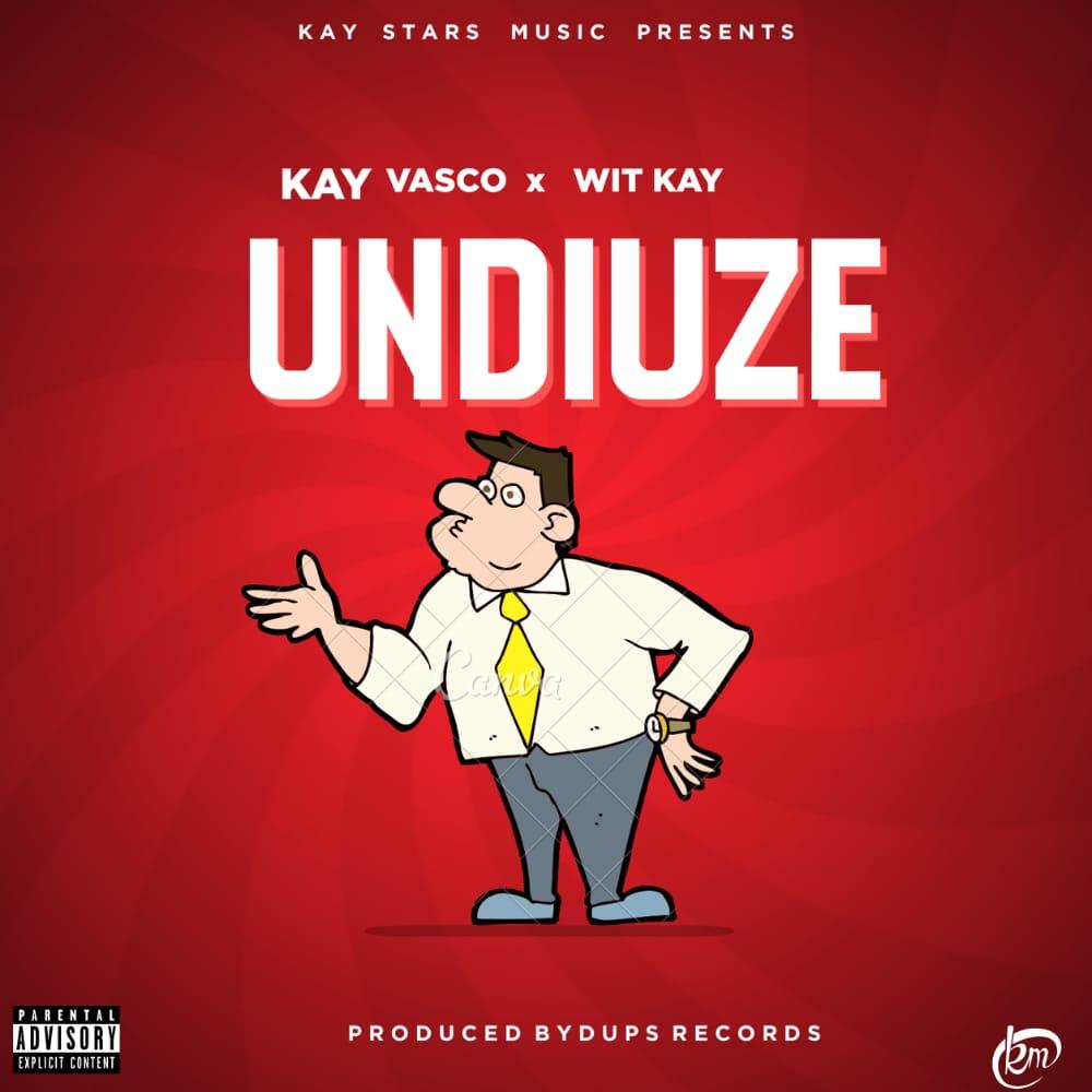 Kay-Vasco-x-Wit-Kay-Undiuze-Prod-By-Dups-Records