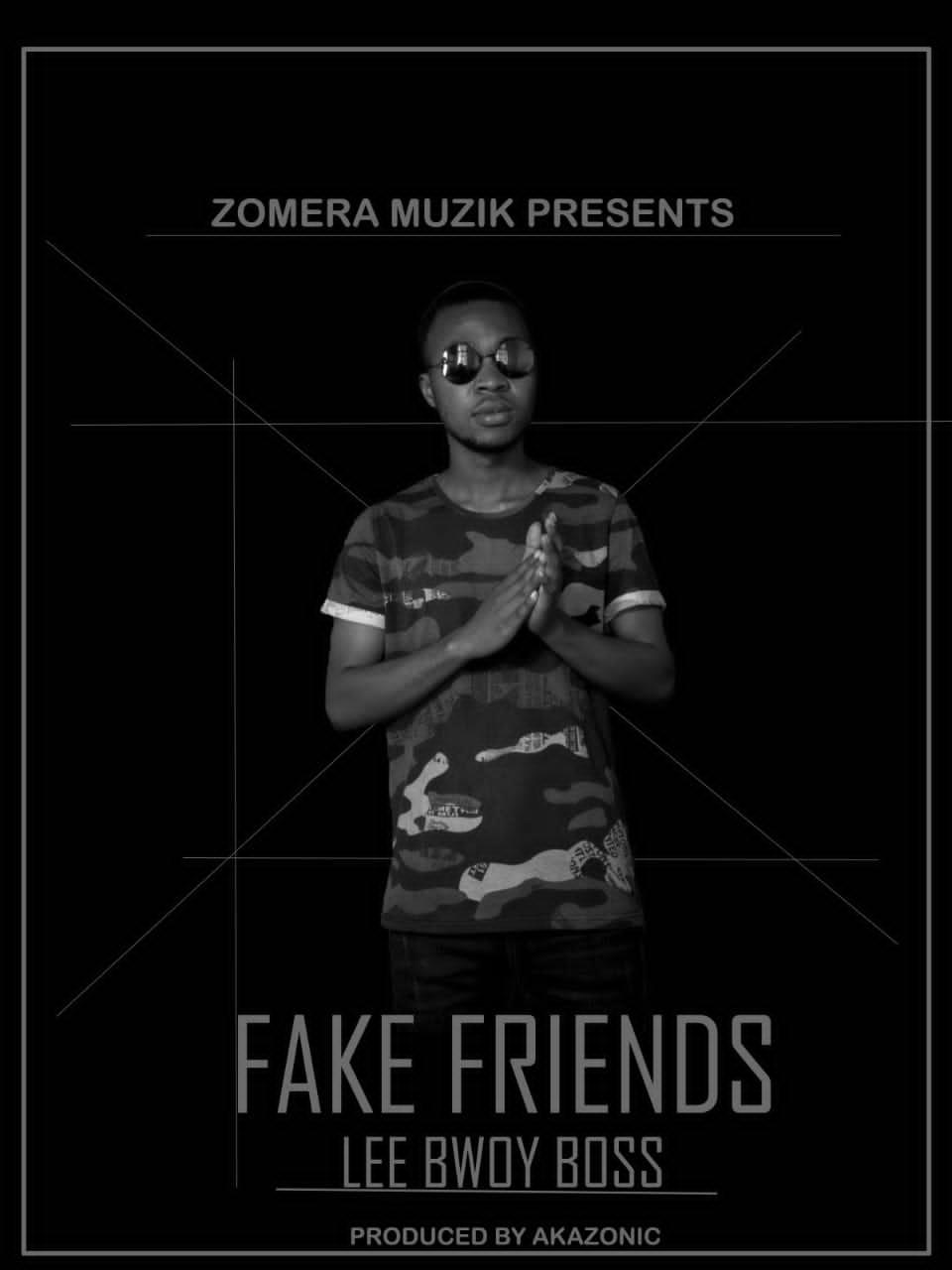 Lee Bwoy-Fake Friends-Prod by Akazonic