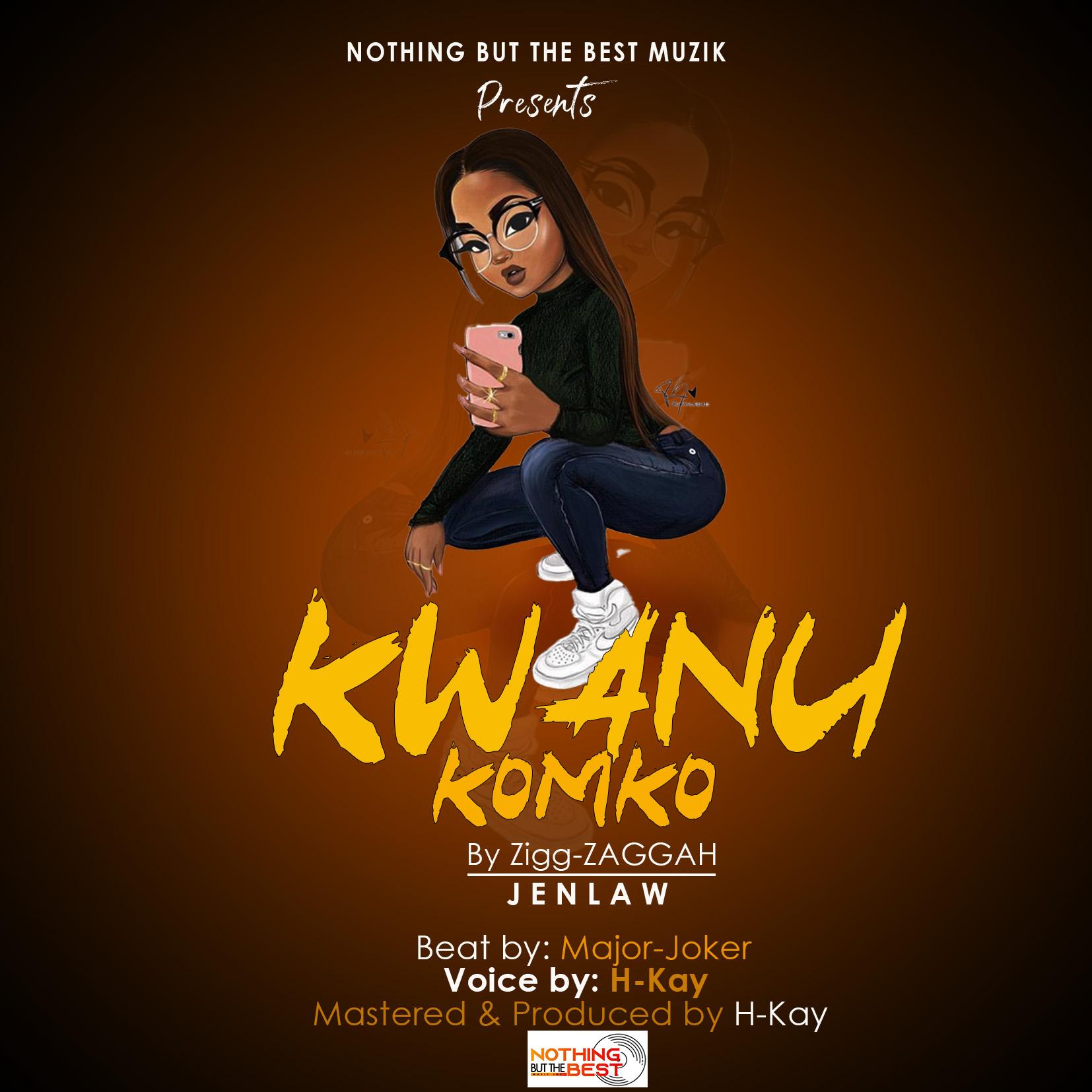 Zigg-Zaggah-Kwanu-komko-Prod-by-H-Kay