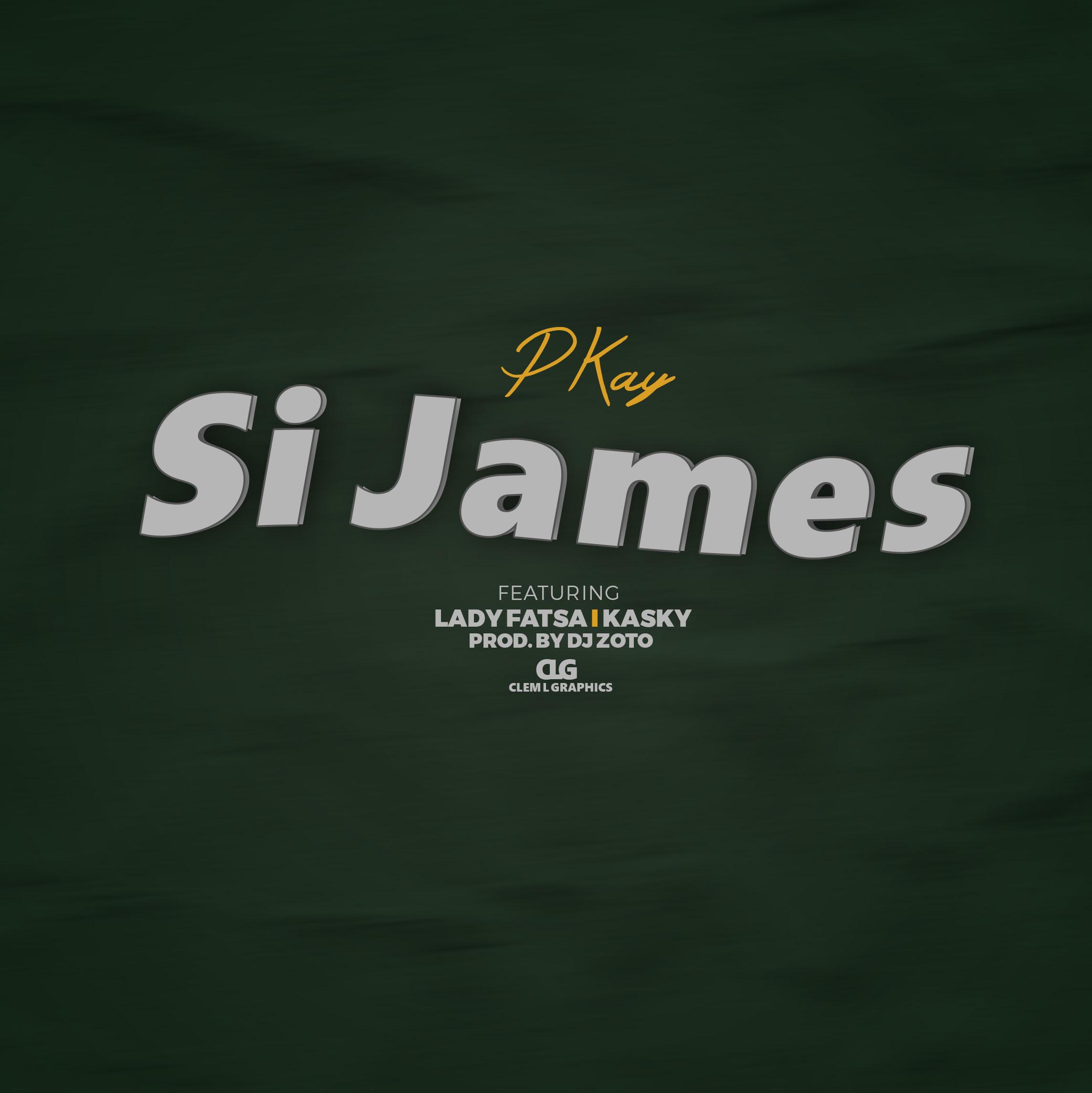 P Kay-Si James ft Lady Fatsa and Kasky-Prod by DJ Zoto