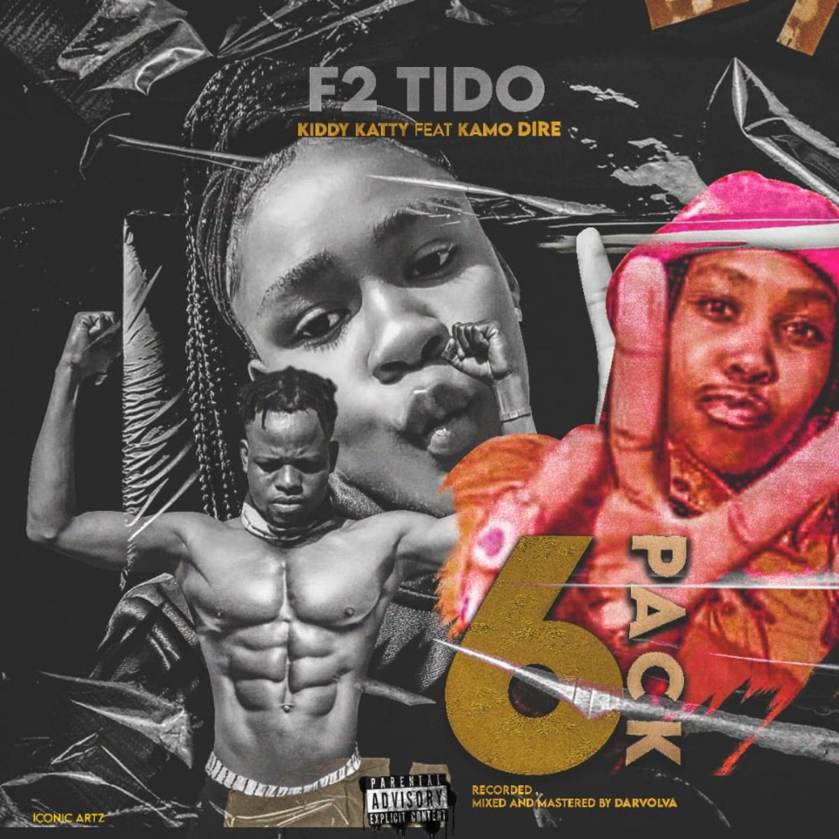 F2-tido-x-kiddy-Katy-ft-kamo-Dire-6-pack-Prod-By-Darevaolva
