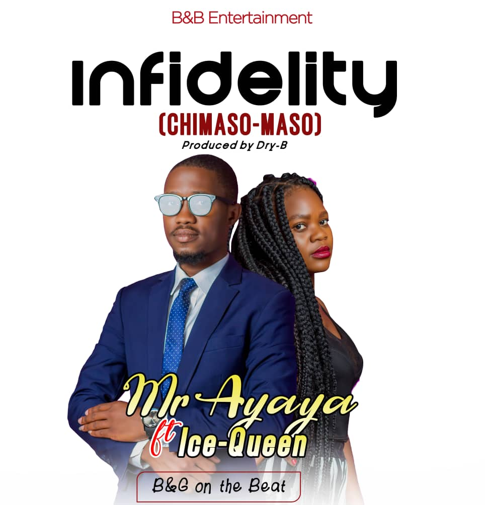 Mr-Ayaya-Infidelity-Ft-Ice-Queen-Prod-by-Dry-B.